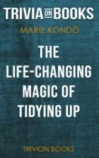 The Life-Changing Magic of Tidying Up by Marie Kondo (Trivia-On-Books) ebook by Trivion Books