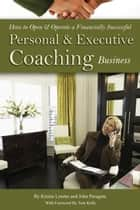 How to Open & Operate a Financially Successful Personal and Executive Coaching Business ebook by Kristie Lorette