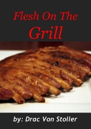 Flesh on the Grill ebook by Drac Von Stoller