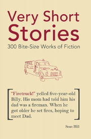 Very Short Stories - 300 Bite-Size Works of Fiction ebook by Sean Hill