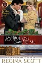 My True Love Gave to Me ebook by Regina Scott