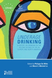 Underage Drinking - A Report on Drinking in the Second Decade of Life in Europe and North America ebook by Mack C. Mitchell Jr., Philippe de Witte