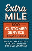Extra Mile: 500 Customer Service Tips for Success: Tools to Attract, Satisfy, & Retain Even the Most Difficult Customer