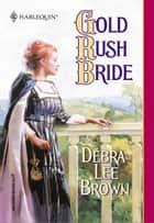 Gold Rush Bride ebook by Debra Lee Brown