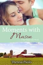 Moments with Mason (A Red Maple Falls Novel, #3) ebook by Theresa Paolo