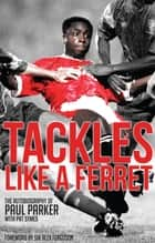 Tackles Like A Ferret ebook by Paul Parker, Pat Symes