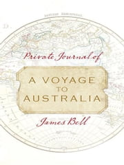 Private Journal of a Voyage to Australia ebook by James Bell