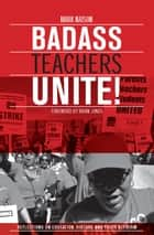 Badass Teachers Unite! ebook by Mark Naison