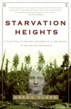 Starvation Heights - A True Story of Murder and Malice in the Woods of the Pacific Northwest ebook by Gregg Olsen