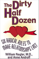 The Dirty Half Dozen - Six Radical Rules to Make Relationships Last ebook by William Nagler,Anne Androff