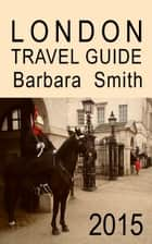 London Travel Guide (2015 / 3rd Edition) ebook by Barbara Smith