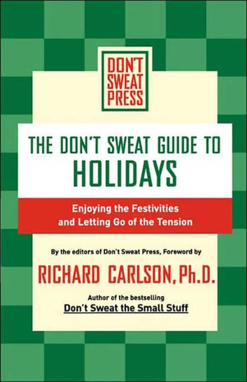 The Don't Sweat Guide to Holidays - Enjoying the Festivities and Letting Go of the Tension ebook by Editors of Don't Sweat Press