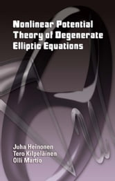 Nonlinear Potential Theory of Degenerate Elliptic Equations ebook by Juha Heinonen,Tero Kilpeläinen,Olli Martio