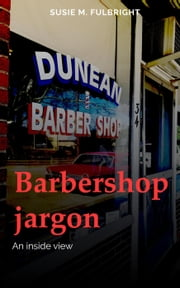 Barbershop Jargon an Inside View ebook by Susie Fulbright