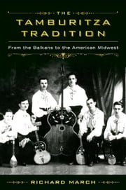 The Tamburitza Tradition: From the Balkans to the American Midwest ebook by March, Richard