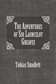 The Adventures of Sir Launcelot Greaves ebook by Tobias Smollett