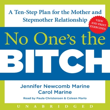 No One's the Bitch - A Ten-Step Plan for the Mother and Stepmother Relationship audiobook by Carol Marine,Jennifer Newcomb Marine