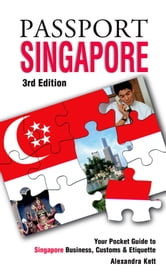 Passport Singapore, 3rd: Your Pocket Guide to Singapore Business, Customs & Etiquette ebook by Kett, Alexandria