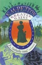 Greater Gains ebook by K M Peyton
