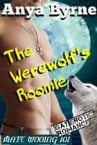 The Werewolf's Roomie ebook by Anya Byrne