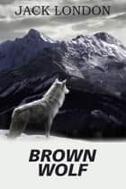 Brown Wolf ebook by London, Jack