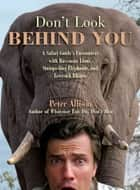 Don't Look Behind You! - A Safari Guide's Encounters with Ravenous Lions, Stampeding Elephants, and Lovesick Rhinos ebook by Peter Allison
