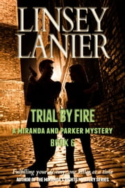 Trial by Fire - A Miranda and Parker Mystery, #6 ebook by Linsey Lanier