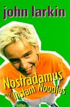 Nostradamus and Instant Noodles ebook by John Larkin