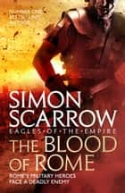 The Blood of Rome (Eagles of the Empire 17) ebook by Simon Scarrow