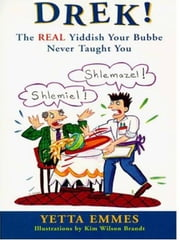 Drek! - The Real Yiddish Your Bubbe Never Taught You ebook by Yetta Emmes,Kim Wilson Brandt