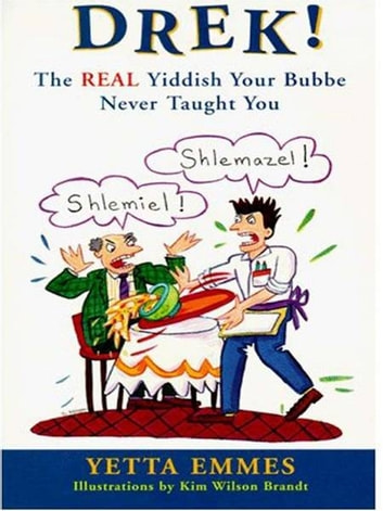 Drek! - The Real Yiddish Your Bubbe Never Taught You ebook by Yetta Emmes