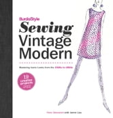 BurdaStyle Sewing Vintage Modern - Mastering Iconic Looks from the 1920s to 1980s ebook by Nora Abousteit,Jamie Lau