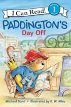 Paddington's Day Off ebook by Michael Bond, R. W Alley
