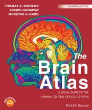 The Brain Atlas - A Visual Guide to the Human Central Nervous System ebook by Thomas A. Woolsey, Joseph Hanaway, Mokhtar H. Gado