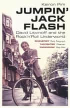Jumpin' Jack Flash - David Litvinoff and the Rock'n'Roll Underworld ebook by Keiron Pim