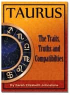 Taurus- Star Sign Traits, Truths and Love Compatibility ebook by Sarah Johnstone