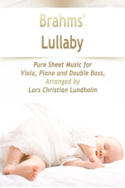 Brahms' Lullaby Pure Sheet Music for Viola, Piano and Double Bass, Arranged by Lars Christian Lundholm ebook by Pure Sheet Music