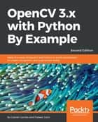 OpenCV 3.x with Python By Example - Make the most of OpenCV and Python to build applications for object recognition and augmented reality, 2nd Edition ebook by Prateek Joshi, Gabriel Garrido Calvo