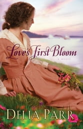 Love's First Bloom (Hearts Along the River Book #2) ebook by Delia Parr
