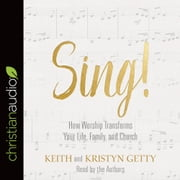 Sing! - Why and How We Should Worship audiobook by Keith Getty, Kristyn Getty