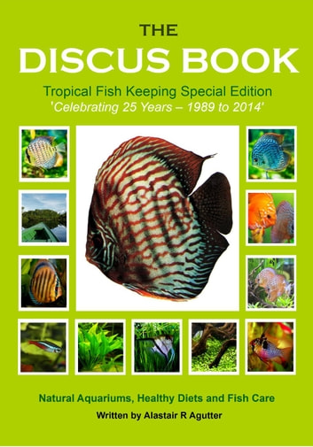 The Discus Book Tropical Fish Keeping Special Edition - The Discus Books, #3 ebook by Alastair R Agutter