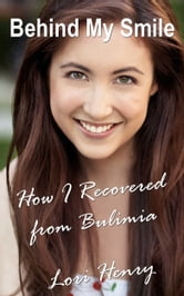 Behind My Smile: How I Recovered from Bulimia ebook by Lori Henry