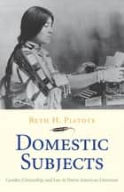 Domestic Subjects ebook by Beth H. Piatote