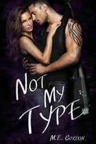 Not My Type ebook by M. E. Gordon