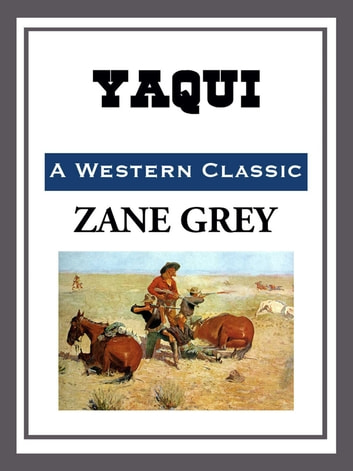Yaqui ebook by Zane Grey
