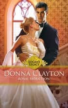 Royal Seduction (Mills & Boon M&B) (Logan's Legacy, Book 22) ebook by Donna Clayton