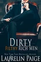 Dirty Filthy Rich Men ebook door Laurelin Paige