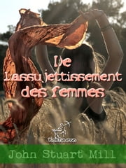 De l'assujettissement des femmes - Annoté ebook by Kobo.Web.Store.Products.Fields.ContributorFieldViewModel