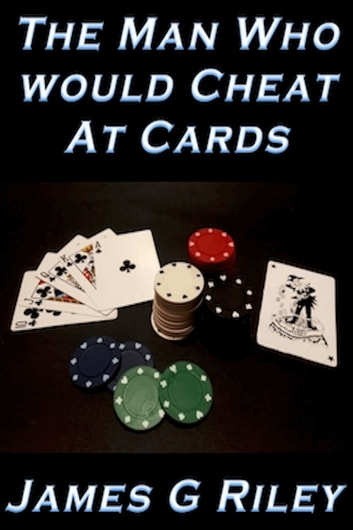 The Man Who Would Cheat At Cards - A Roger Harper Novel ebook by James G Riley