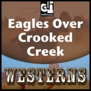 Eagles Over Crooked Creek audiobook by Max Brand